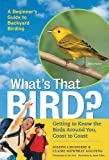 img - for What's That Bird?: Getting to Know the Birds Around You, Coast to Coast book / textbook / text book
