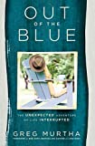 Out of the Blue: The Unexpected Adventure of Life Interrupted