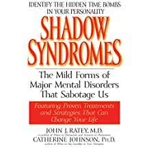 Shadow Syndromes: The Mild Forms of Major Mental Disorders That Sabotage Us