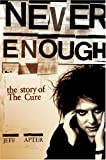 """Never Enough: The Story of The """"Cure"""": The Story of The """"Cure"""""""
