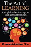 The Art of Learning: A Simple Handbook to Improve your Learning Techniques