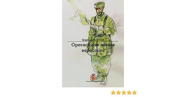 Operaciones aéreas especiales: Origen y evolución de las fuerzas paracaidistas del Ejército del Aire: Cincuentenario del EZAPAC: Amazon.es: García García, Ángel: Libros