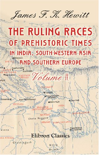 - The Ruling Races of Prehistoric Times in India, South-Western Asia, and Southern Europe: Volume 2