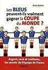 Les Bleus peuvent-ils vraiment gagner la Coupe du Monde ? par Godard