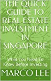 img - for THE QUICK GUIDE TO REAL ESTATE INVESTMENT IN SINGAPORE: What You Need To Know Before Investing book / textbook / text book