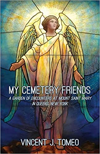 Front cover for the book My Cemetery Friends: A Garden of Encounters at Mount Saint Mary in Queens, New York by Vincent J. Tomeo