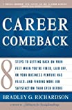 Career Comeback: Eight steps to getting back on your feet when you're fired, laid off, or your business ventures has failed--and finding more job satisfaction than ever before