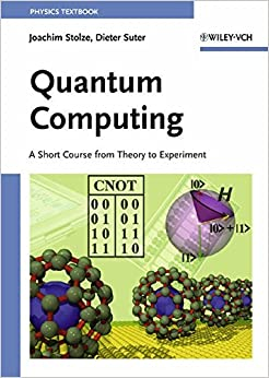 Quantum Computing: A Short Course from Theory to Experiment by Joachim Stolze (2004-09-03)