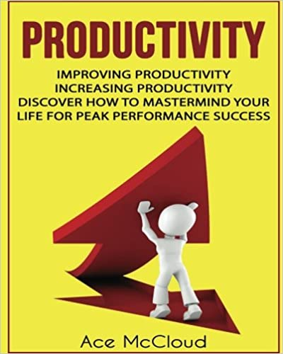 Book Productivity: Improving Productivity: Increasing Productivity: Discover How To Mastermind Your Life For Peak Performance Success (Powerful Habits and ... Levels For Success In Business and In Life)