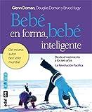 Bebé en forma, bebé inteligente: Potenciar la movilidad temprana en los bebés para favorecer el desarrollo cerebral y físico: 1 (Tu hijo y tú)
