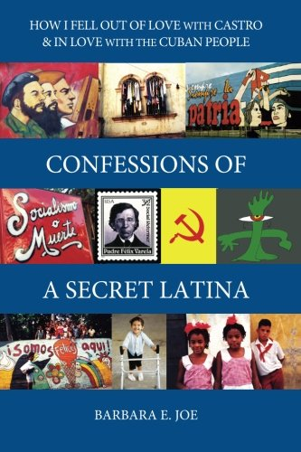 Download Confessions of a Secret Latina: How I Fell Out of Love with Castro & in Love with the Cuban People pdf epub
