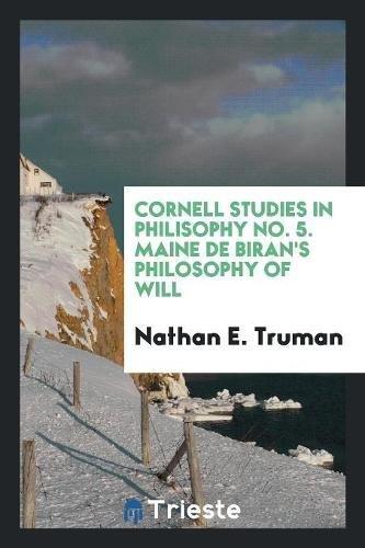 Cornell Studies in Philisophy No. 5. Maine de Biran's Philosophy of Will