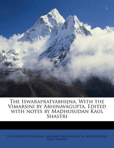 The Iswarapratyabhijna. With the Vimarsini by Abhinavagupta. Edited with notes by Madhusudan Kaul Shastri - Intake Manifold Press