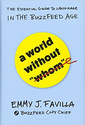 A world without whom the essential guide to language in the a world without whom the essential guide to language in the buzzfeed age emmy j favilla 9781632867575 amazon books reheart Gallery