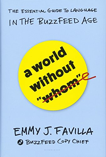 A World Without ''Whom'': The Essential Guide to Language in the BuzzFeed Age by Bloomsbury USA
