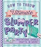 img - for How to Throw the Ultimate Slumber Party: Invitations, Games, Crafts, and More! book / textbook / text book