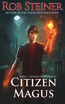 Citizen Magus (Journals of Natta Magus Book 1) by [Steiner, Rob]