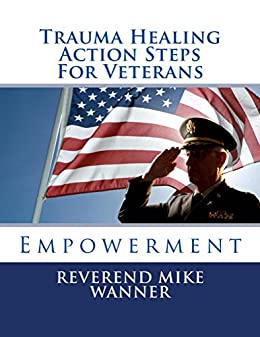 Trauma Healing Action Steps For Veterans: Empowerment by [Wanner, Reverend Mike]
