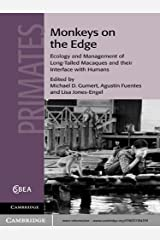 Monkeys on the Edge: Ecology and Management of Long-Tailed Macaques and their Interface with Humans (Cambridge Studies in Biological and Evolutionary Anthropology Book 60) Kindle Edition