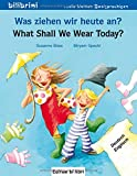 Was ziehen wir heute an?  What Shall We Wear Today?: Kinderbuch Deutsch-Englisch