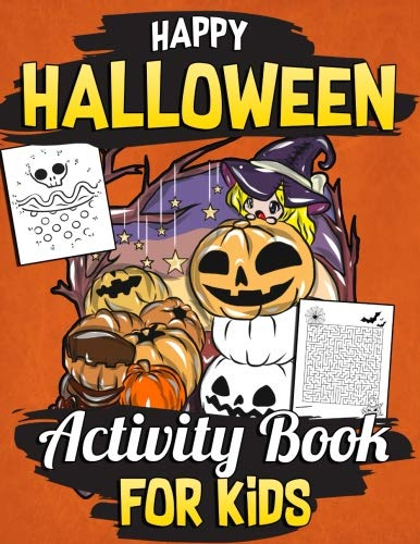 Happy Halloween Activity Book for Kids: Frightening Mazes, Halloween Coloring Pages, Spooky Word Searches, Ghoulish Dot to Dot and Color by Number ... (Halloween Party Gifts for Kids) (Volume -