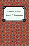 Up From Slavery: An Autobiography [with Biographical Introduction]