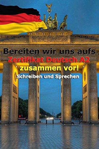 Bereiten wir uns aufs Zertifikat Deutsch A2 zusammen vor! Schreiben ...