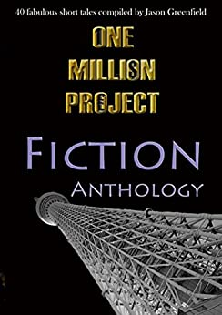 One Million Project Fiction Anthology: 40 fabulous short tales compiled by Jason Greenfield by [Various]
