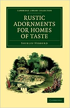 Book Rustic Adornments For Homes Of Taste: And Recreations for Town Folk, in the Study and Imitation of Nature (Cambridge Library Collection - Botany and Horticulture) by Shirley Hibberd (2011-10-03)