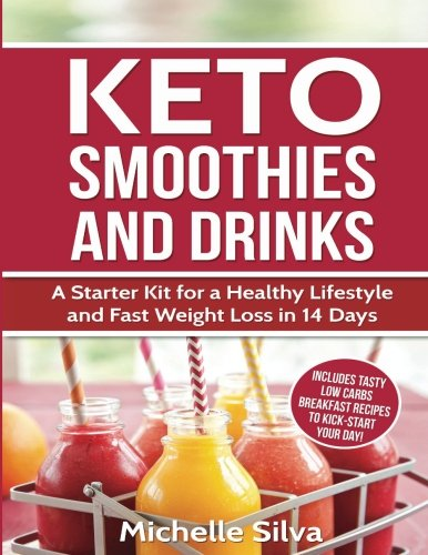 Keto Smoothies and Drinks: A Starter Kit for a Healthy Lifestyle and Fast Weight Loss in 14 Days -  Michelle Silva, Paperback