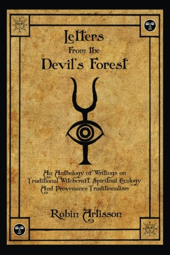 (Letters from the Devil's Forest: An Anthology of Writings on Traditional Witchcraft, Spiritual Ecology and Provenance Traditionalism)
