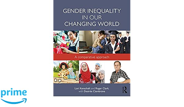 com gender inequality in our changing world a comparative  com gender inequality in our changing world a comparative approach 500 tips 9780415733113 lori kenschaft roger clark desiree ciambrone