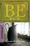 Be Rich (Ephesians): Gaining the Things That Money Can't Buy (The BE Series Commentary)