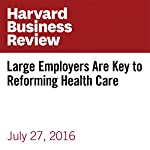 Large Employers Are Key to Reforming Health Care | Robert S. Mecklenberg,Lindsay A. Martin