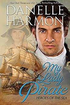 My Lady Pirate (A Heroes of the Sea Book 3) by [Harmon, Danelle]
