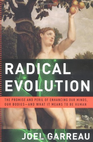 Radical Evolution: The Promise and Peril of Enhancing Our Minds, Our Bodies -- and What It Means toBe Human cover