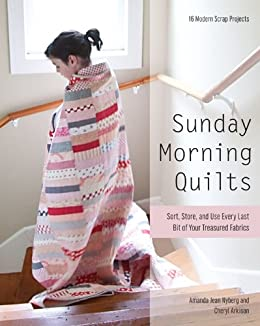 Sunday Morning Quilts: 16 Modern Scrap Projects - Sort, Store, and Use Every Last Bit of Your Treasured Fabrics by [Nyberg, Amanda Jean, Arkison, Cheryl]