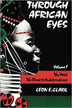 Through African Eyes Vol. 1: The Past, The Road To Independence: Volume 1 (Eyes Books Series)