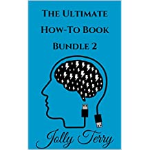 The Ultimate How-To Book Bundle 2: A 10-In-1 Guide On Various Useful Skills (The Life Guides Collection)