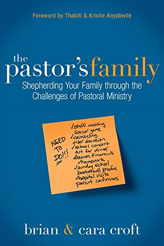The Pastor's Family: Shepherding Your Family through the Challenges of Pastoral Ministry PDF