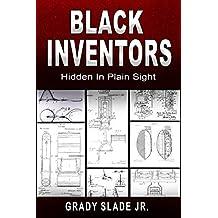 BLACK INVENTORS: Hidden In Plain Sight