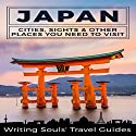 Japan: Cities, Sights & Other Places You Need to Visit: Tokyo, Yokohama, Osaka, Nagoya, Kyoto, Kawasaki, Saitama, Book 1 Audiobook by  Writing Soul's Travel Guides Narrated by J D Kelly