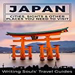 Japan: Cities, Sights & Other Places You Need to Visit: Tokyo, Yokohama, Osaka, Nagoya, Kyoto, Kawasaki, Saitama, Book 1 | Writing Soul's Travel Guides