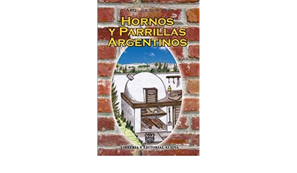 Hornos y Parrillas Argentinos (Spanish Edition): Julio A ...