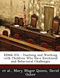 Ed466 076 - Teaching and Working with Children Who Have Emotional and Behavioral Challenges, Mary Magee Quinn and David Osher, 1289698708
