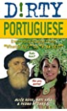 """Dirty Portuguese: Everyday Slang from """"What's Up?"""" to """"F*%# Off!"""": 160 (Dirty Everyday Slang)"""