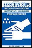Effective SOPs: Make Your Standard Operating Procedures Help Your Business Become More Productive (The Business Productivity Series)