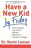 img - for By Dr. Kevin Leman - Have a New Kid by Friday: How to Change Your Child's Attitude, Behavior & Character in 5 Days (1/31/08) book / textbook / text book