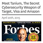 Meet Tanium, The Secret Cybersecurity Weapon of Target, Visa and Amazon | Brian Solomon