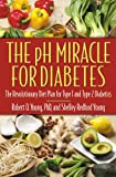 The pH Miracle for Diabetes, Robert O. Young and Shelley Redford Young, 0446691003
